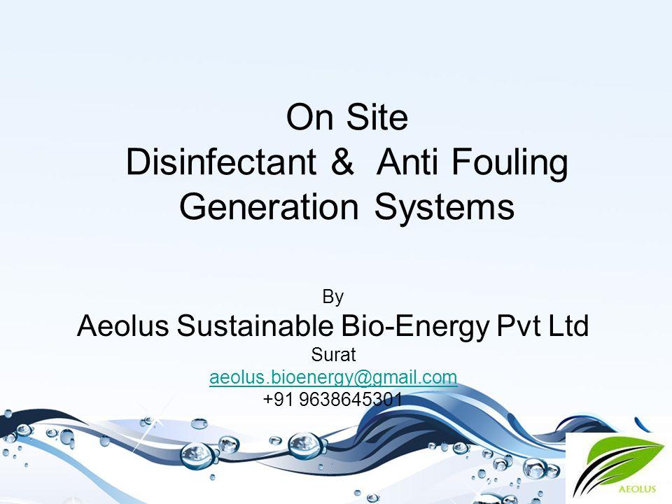 On Site Disinfectant & Anti Fouling Generation Systems By Aeolus Sustainable Bio-Energy Pvt Ltd Surat aeolus.bioenergy@gmail.com +91 9638645301