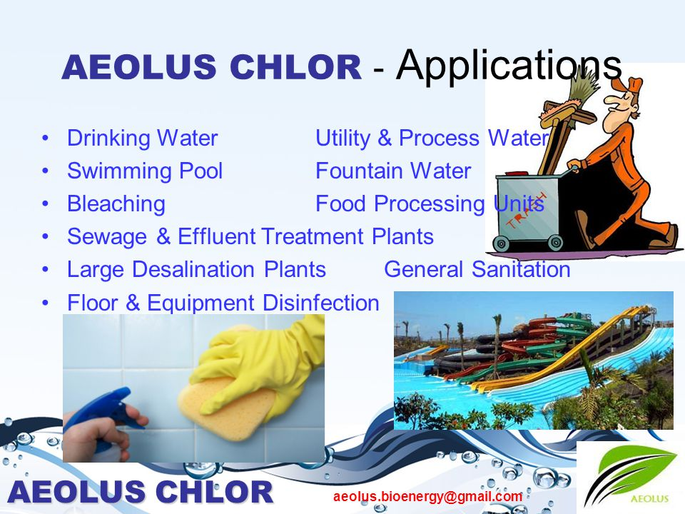 AEOLUS CHLOR aeolus.bioenergy@gmail.com AEOLUS CHLOR - Applications Drinking Water Utility & Process Water Swimming Pool Fountain Water BleachingFood