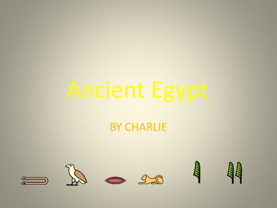 Ancient Egypt BY CHARLIE
