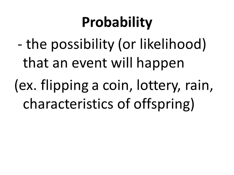 - the possibility (or likelihood) that an event will happen (ex.