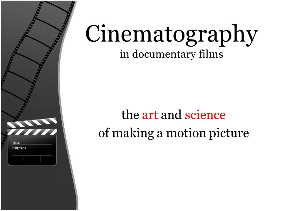 the art and science of making a motion picture Cinematography in documentary films