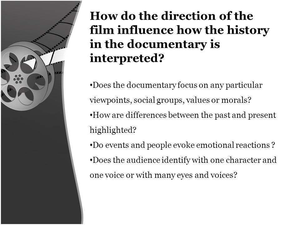 How do the direction of the film influence how the history in the documentary is interpreted.
