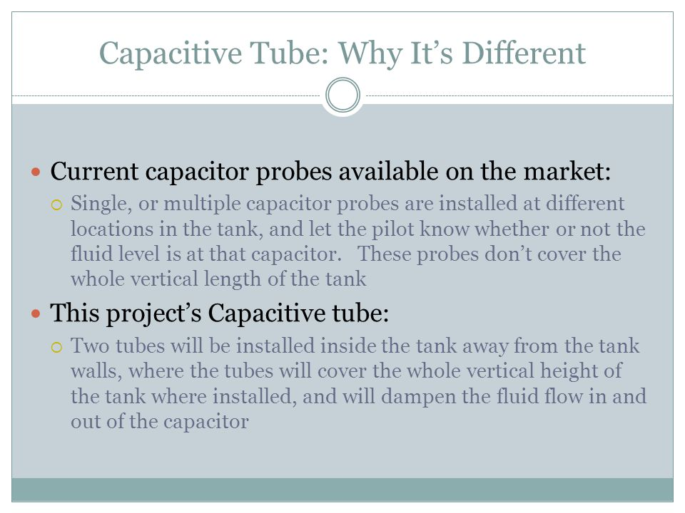 Capacitive Tube: Why It's Different Current capacitor probes available on the market:  Single, or multiple capacitor probes are installed at differen