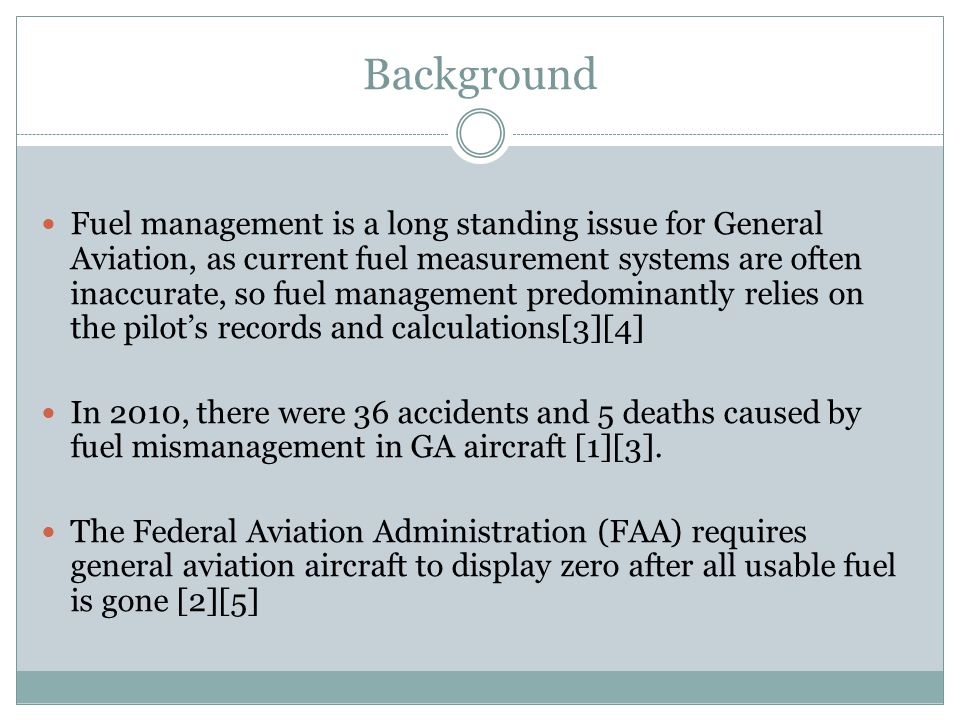 Background Fuel management is a long standing issue for General Aviation, as current fuel measurement systems are often inaccurate, so fuel management