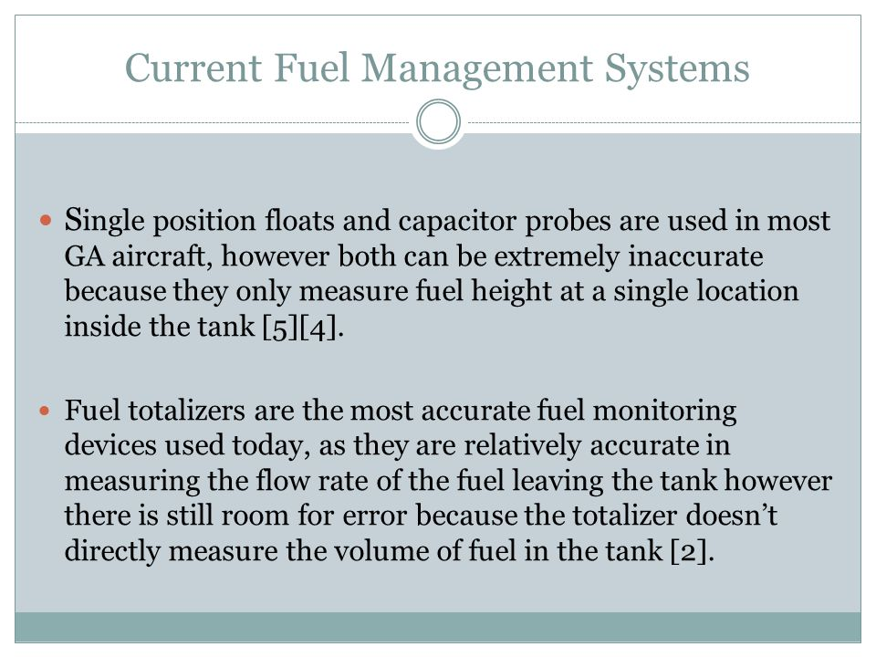 Current Fuel Management Systems S ingle position floats and capacitor probes are used in most GA aircraft, however both can be extremely inaccurate be