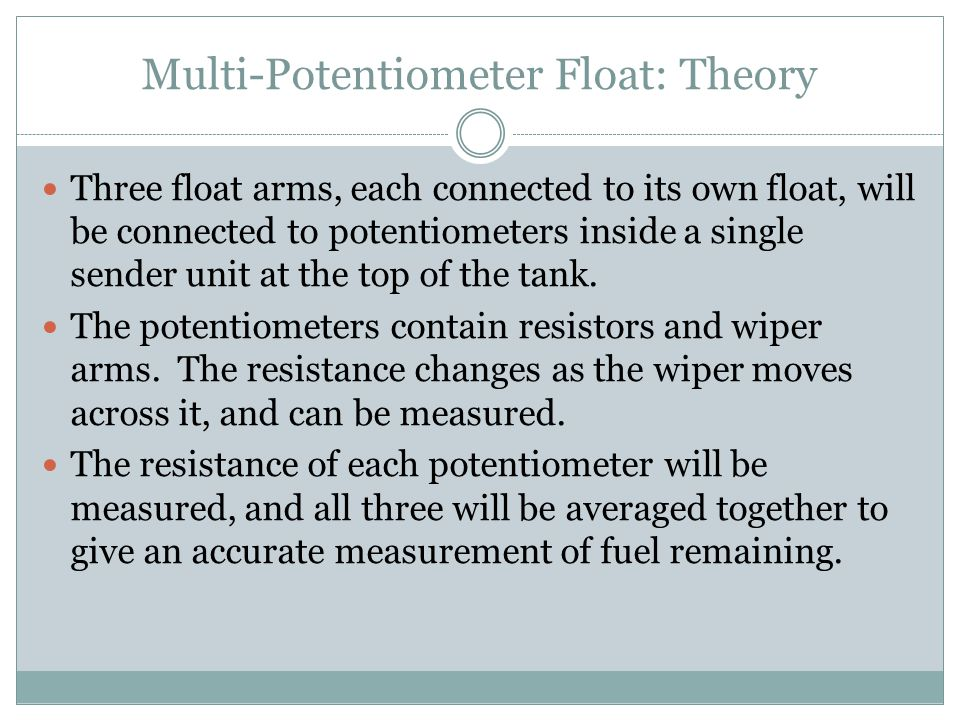 Multi-Potentiometer Float: Theory Three float arms, each connected to its own float, will be connected to potentiometers inside a single sender unit a