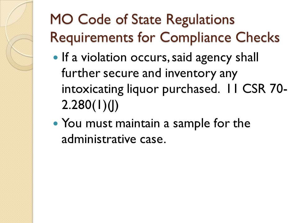 MO Code of State Regulations Requirements for Compliance Checks If a violation occurs, said agency shall further secure and inventory any intoxicating liquor purchased.
