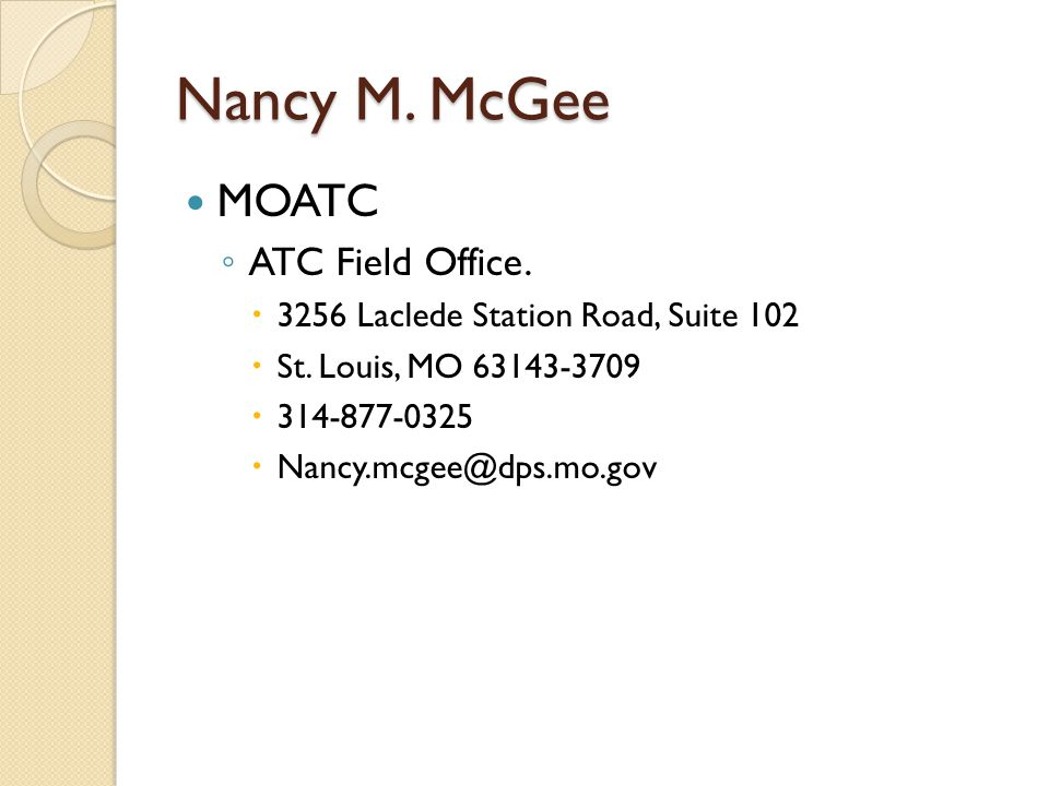 Nancy M. McGee MOATC ◦ ATC Field Office.  3256 Laclede Station Road, Suite 102  St.