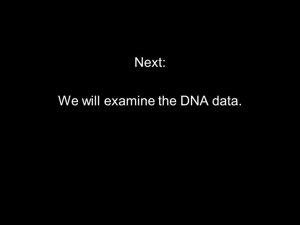 Next: We will examine the DNA data.