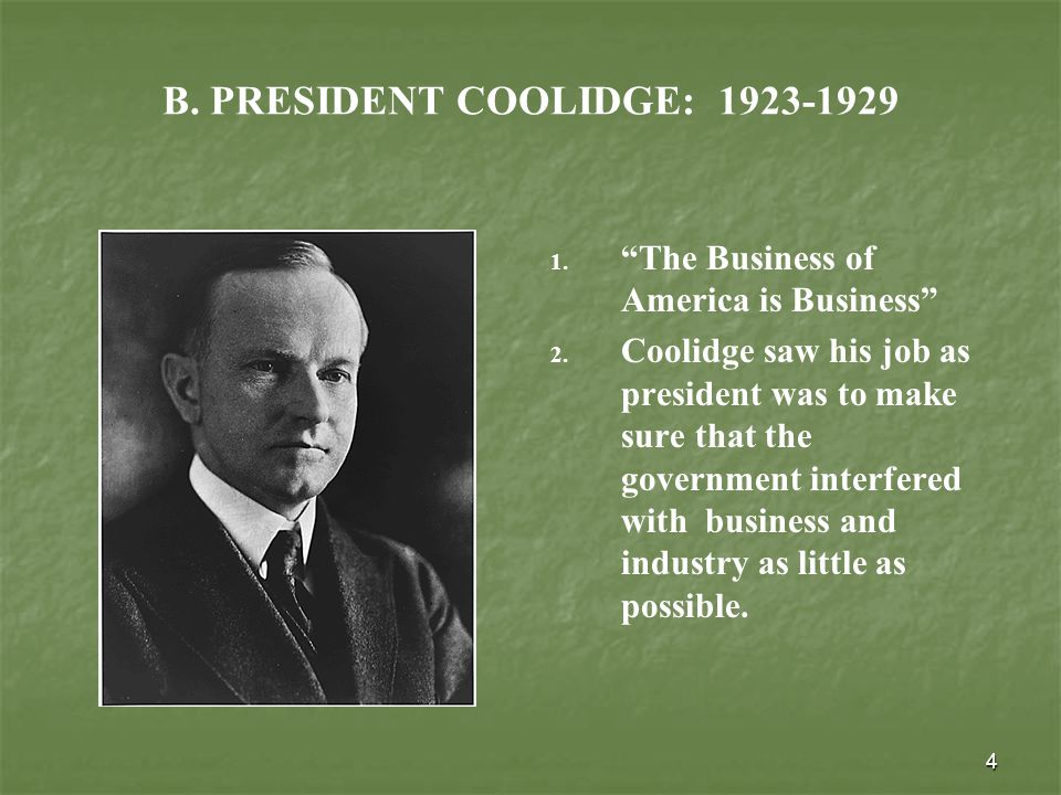 4 B. PRESIDENT COOLIDGE: 1923-1929 1. 1. The Business of America is Business 2.