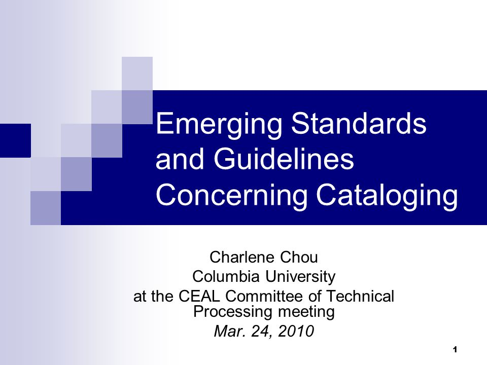1 Emerging Standards and Guidelines Concerning Cataloging Charlene Chou Columbia University at the CEAL Committee of Technical Processing meeting Mar.