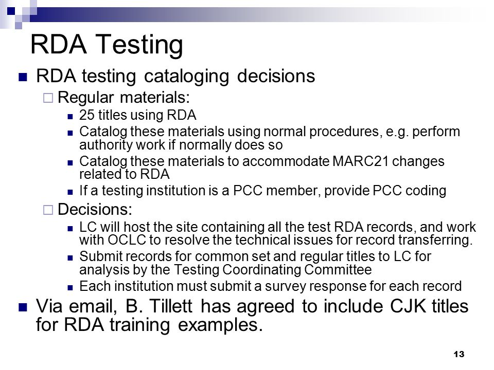 13 RDA Testing RDA testing cataloging decisions  Regular materials: 25 titles using RDA Catalog these materials using normal procedures, e.g. perform