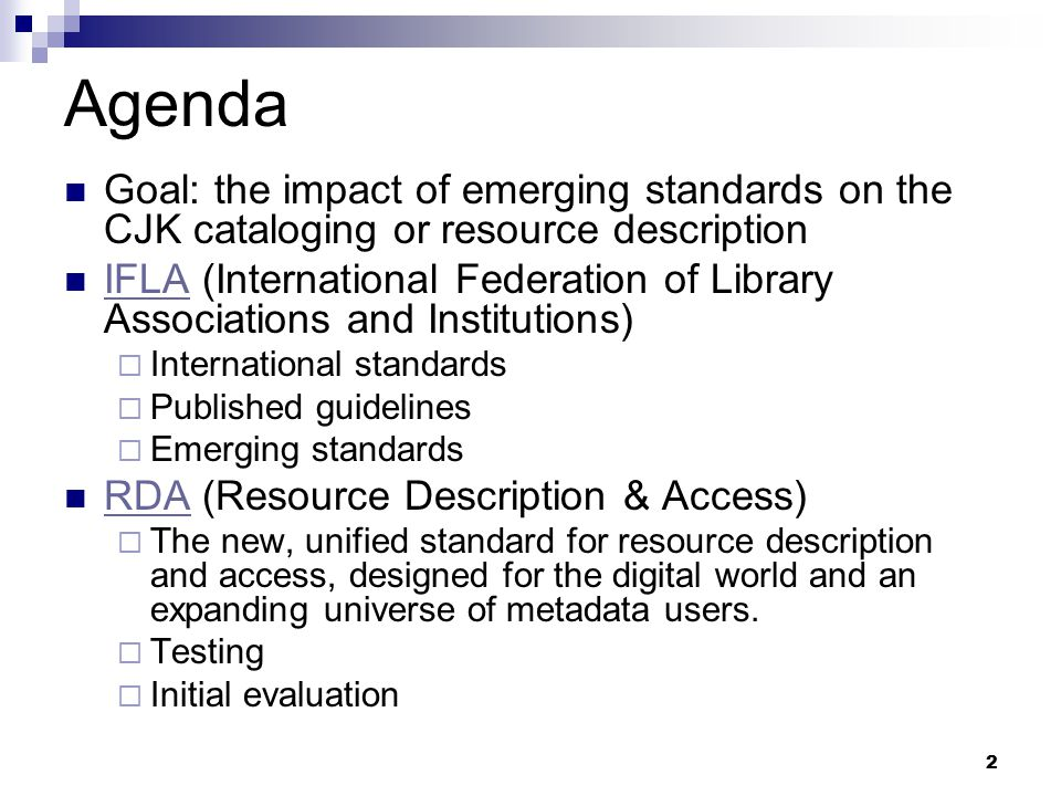 2 Agenda Goal: the impact of emerging standards on the CJK cataloging or resource description IFLA (International Federation of Library Associations a