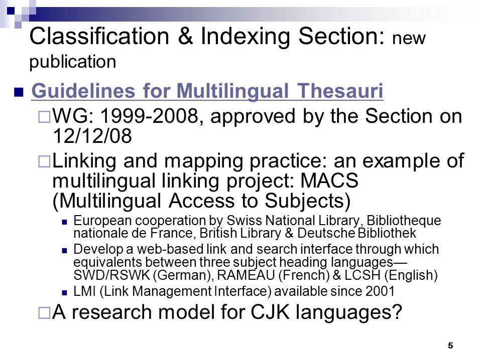 5 Classification & Indexing Section: new publication Guidelines for Multilingual Thesauri  WG: 1999-2008, approved by the Section on 12/12/08  Linki