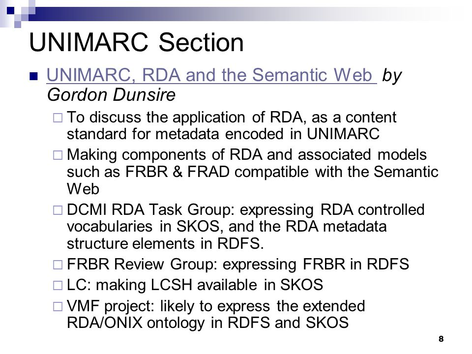 8 UNIMARC Section UNIMARC, RDA and the Semantic Web by Gordon Dunsire UNIMARC, RDA and the Semantic Web  To discuss the application of RDA, as a cont