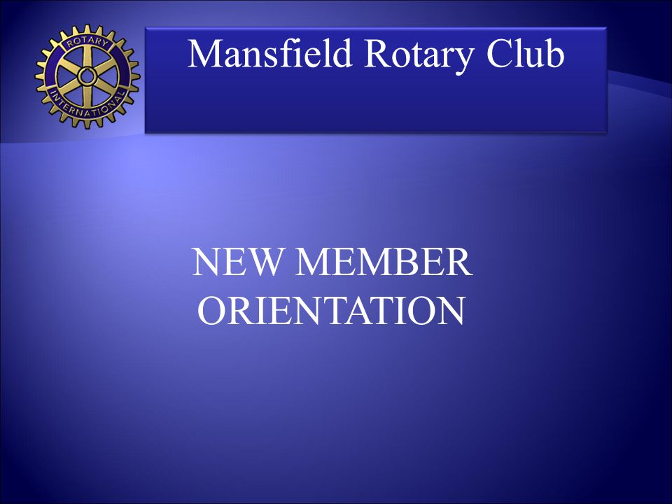  Go to: www.mansfieldrotary.org and there's a link at the bottom of the page www.mansfieldrotary.org for proposing a new member