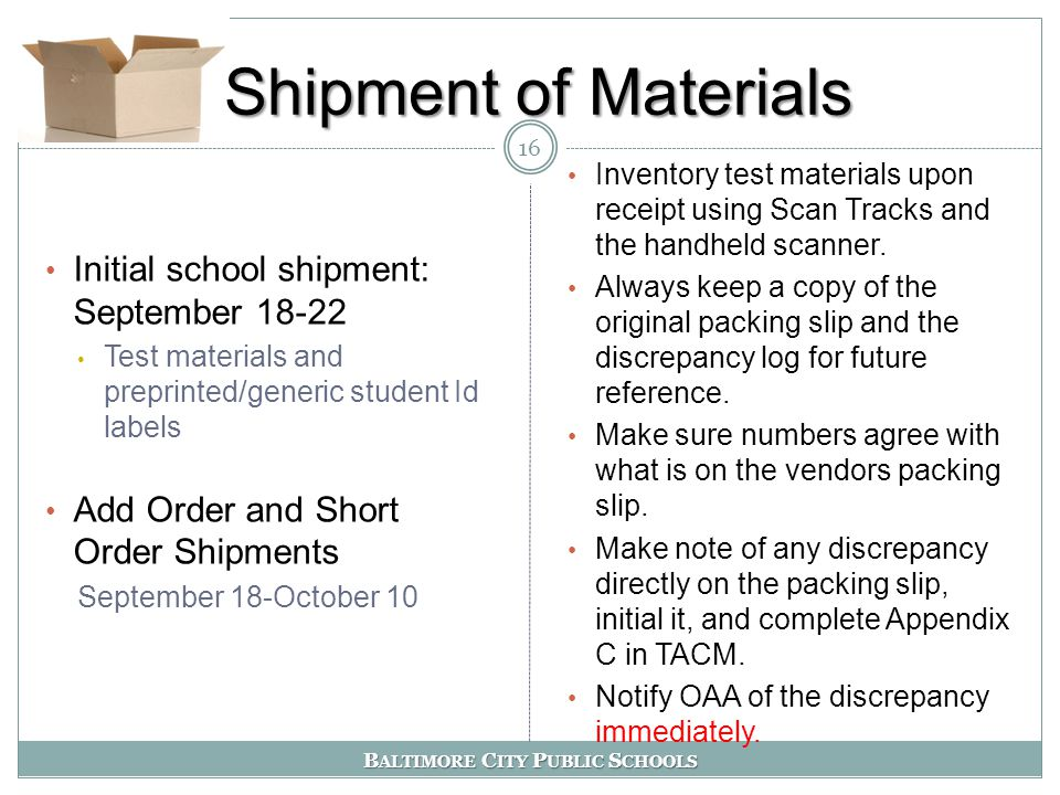 B ALTIMORE C ITY P UBLIC S CHOOLS Shipment of Materials Inventory test materials upon receipt using Scan Tracks and the handheld scanner.