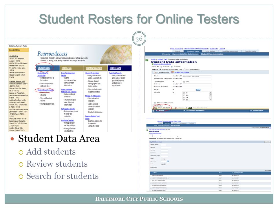 B ALTIMORE C ITY P UBLIC S CHOOLS Student Rosters for Online Testers 36 Student Data Area  Add students  Review students  Search for students