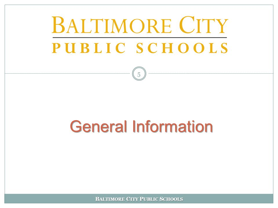 B ALTIMORE C ITY P UBLIC S CHOOLS General Information 5