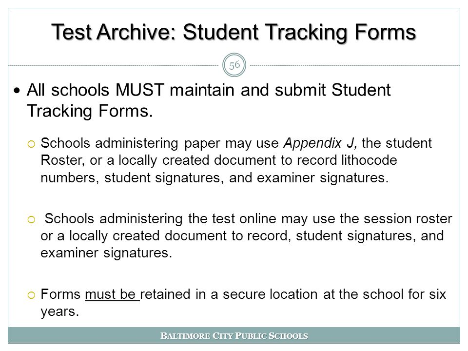 B ALTIMORE C ITY P UBLIC S CHOOLS Test Archive: Student Tracking Forms All schools MUST maintain and submit Student Tracking Forms.