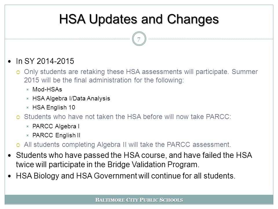 B ALTIMORE C ITY P UBLIC S CHOOLS HSA Updates and Changes In SY 2014-2015  Only students are retaking these HSA assessments will participate.