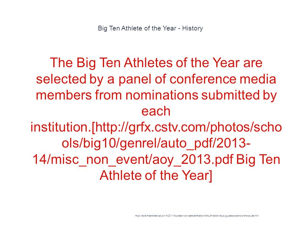 Big Ten Athlete of the Year - History 1 The Big Ten Athletes of the Year are selected by a panel of conference media members from nominations submitted by each institution.[http://grfx.cstv.com/photos/scho ols/big10/genrel/auto_pdf/2013- 14/misc_non_event/aoy_2013.pdf Big Ten Athlete of the Year] https://store.theartofservice.com/itil-2011-foundation-complete-certification-kit-fourth-edition-study-guide-ebook-and-online-course.html