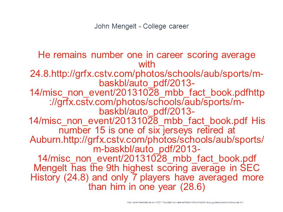 John Mengelt - College career 1 He remains number one in career scoring average with 24.8.http://grfx.cstv.com/photos/schools/aub/sports/m- baskbl/auto_pdf/2013- 14/misc_non_event/20131028_mbb_fact_book.pdfhttp ://grfx.cstv.com/photos/schools/aub/sports/m- baskbl/auto_pdf/2013- 14/misc_non_event/20131028_mbb_fact_book.pdf His number 15 is one of six jerseys retired at Auburn.http://grfx.cstv.com/photos/schools/aub/sports/ m-baskbl/auto_pdf/2013- 14/misc_non_event/20131028_mbb_fact_book.pdf Mengelt has the 9th highest scoring average in SEC History (24.8) and only 7 players have averaged more than him in one year (28.6) https://store.theartofservice.com/itil-2011-foundation-complete-certification-kit-fourth-edition-study-guide-ebook-and-online-course.html