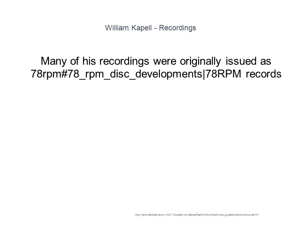 William Kapell - Recordings 1 Many of his recordings were originally issued as 78rpm#78_rpm_disc_developments|78RPM records https://store.theartofservice.com/itil-2011-foundation-complete-certification-kit-fourth-edition-study-guide-ebook-and-online-course.html