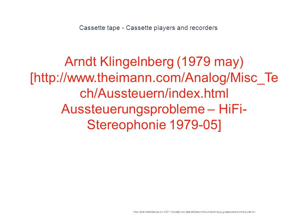 Cassette tape - Cassette players and recorders 1 Arndt Klingelnberg (1979 may) [http://www.theimann.com/Analog/Misc_Te ch/Aussteuern/index.html Aussteuerungsprobleme – HiFi- Stereophonie 1979-05] https://store.theartofservice.com/itil-2011-foundation-complete-certification-kit-fourth-edition-study-guide-ebook-and-online-course.html