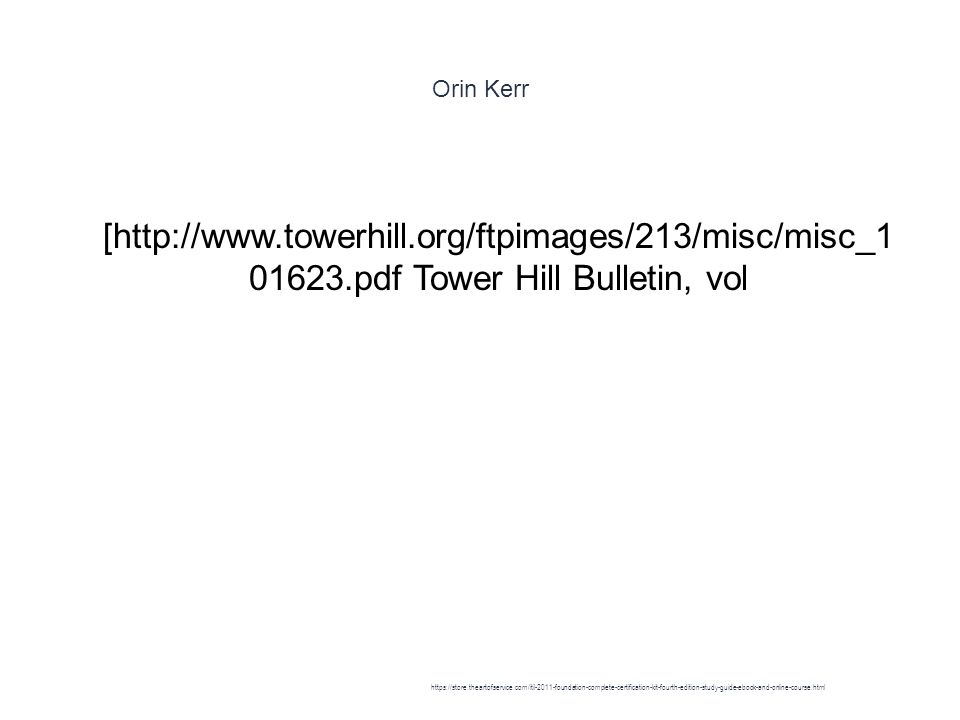 Orin Kerr 1 [http://www.towerhill.org/ftpimages/213/misc/misc_1 01623.pdf Tower Hill Bulletin, vol https://store.theartofservice.com/itil-2011-foundation-complete-certification-kit-fourth-edition-study-guide-ebook-and-online-course.html