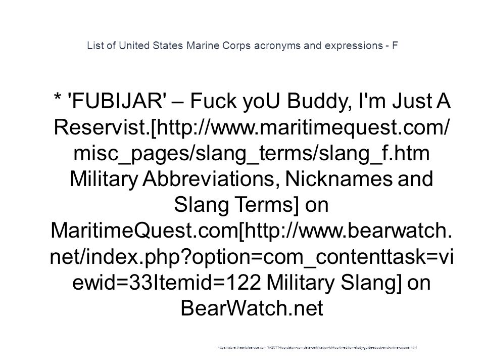List of United States Marine Corps acronyms and expressions - F 1 * FUBIJAR – Fuck yoU Buddy, I m Just A Reservist.[http://www.maritimequest.com/ misc_pages/slang_terms/slang_f.htm Military Abbreviations, Nicknames and Slang Terms] on MaritimeQuest.com[http://www.bearwatch.