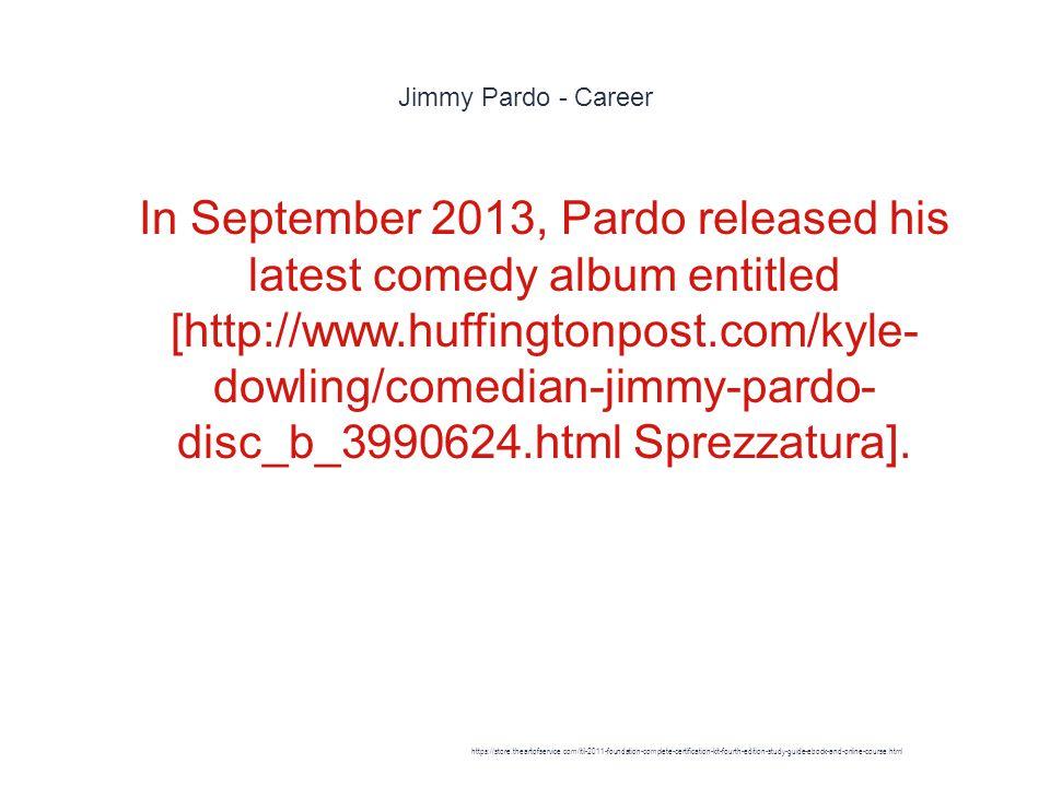 Jimmy Pardo - Career 1 In September 2013, Pardo released his latest comedy album entitled [http://www.huffingtonpost.com/kyle- dowling/comedian-jimmy-pardo- disc_b_3990624.html Sprezzatura].