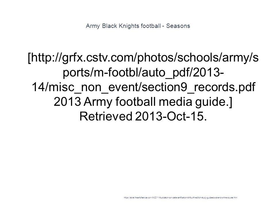 Army Black Knights football - Seasons 1 [http://grfx.cstv.com/photos/schools/army/s ports/m-footbl/auto_pdf/2013- 14/misc_non_event/section9_records.pdf 2013 Army football media guide.] Retrieved 2013-Oct-15.
