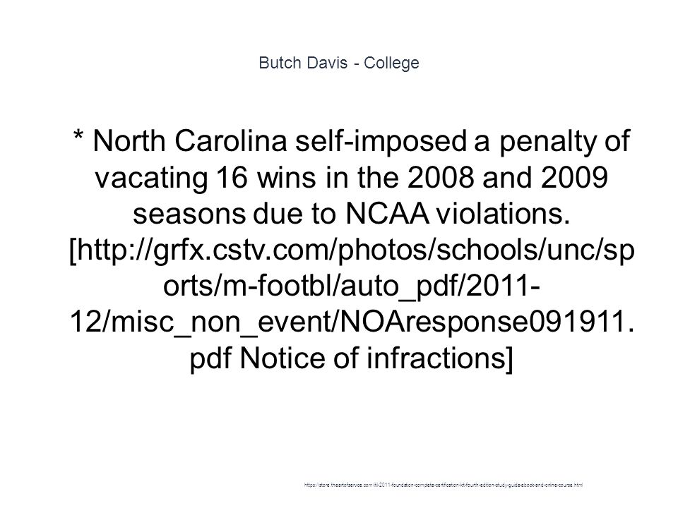 Butch Davis - College 1 * North Carolina self-imposed a penalty of vacating 16 wins in the 2008 and 2009 seasons due to NCAA violations.