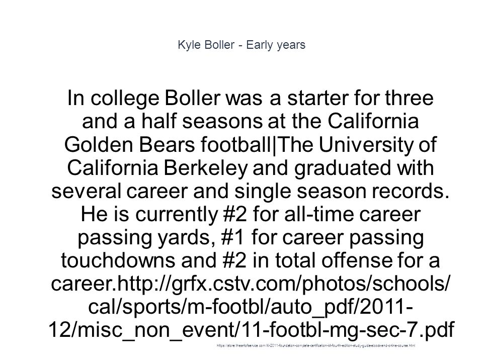 Kyle Boller - Early years 1 In college Boller was a starter for three and a half seasons at the California Golden Bears football|The University of California Berkeley and graduated with several career and single season records.