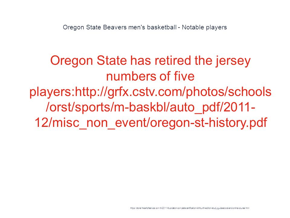 Oregon State Beavers men s basketball - Notable players 1 Oregon State has retired the jersey numbers of five players:http://grfx.cstv.com/photos/schools /orst/sports/m-baskbl/auto_pdf/2011- 12/misc_non_event/oregon-st-history.pdf https://store.theartofservice.com/itil-2011-foundation-complete-certification-kit-fourth-edition-study-guide-ebook-and-online-course.html