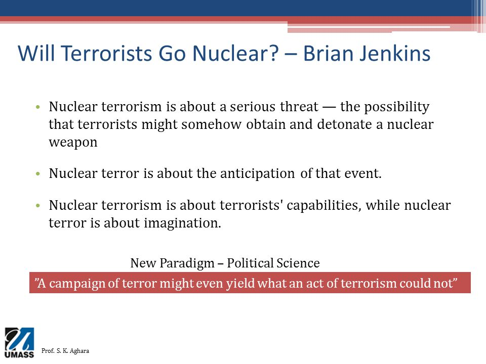 Will Terrorists Go Nuclear? – Brian Jenkins Nuclear terrorism is about a serious threat — the possibility that terrorists might somehow obtain and det