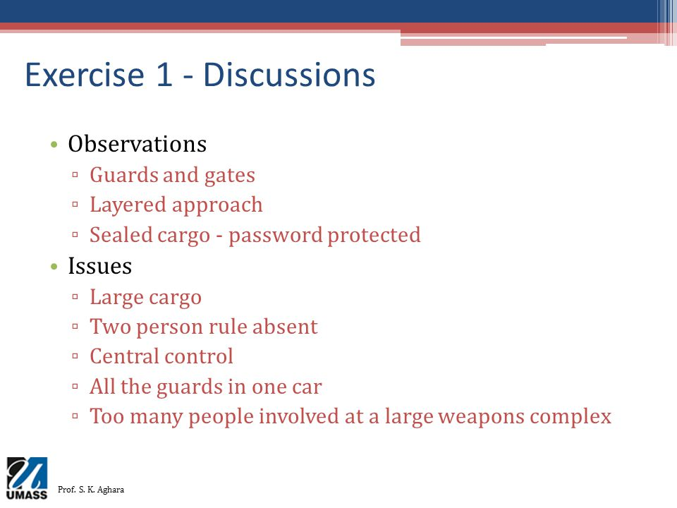 Exercise 1 - Discussions Observations ▫ Guards and gates ▫ Layered approach ▫ Sealed cargo - password protected Issues ▫ Large cargo ▫ Two person rule
