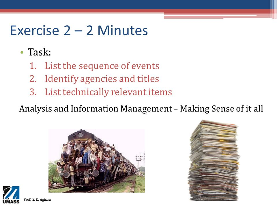 Exercise 2 – 2 Minutes Task: 1.List the sequence of events 2.Identify agencies and titles 3.List technically relevant items Analysis and Information M