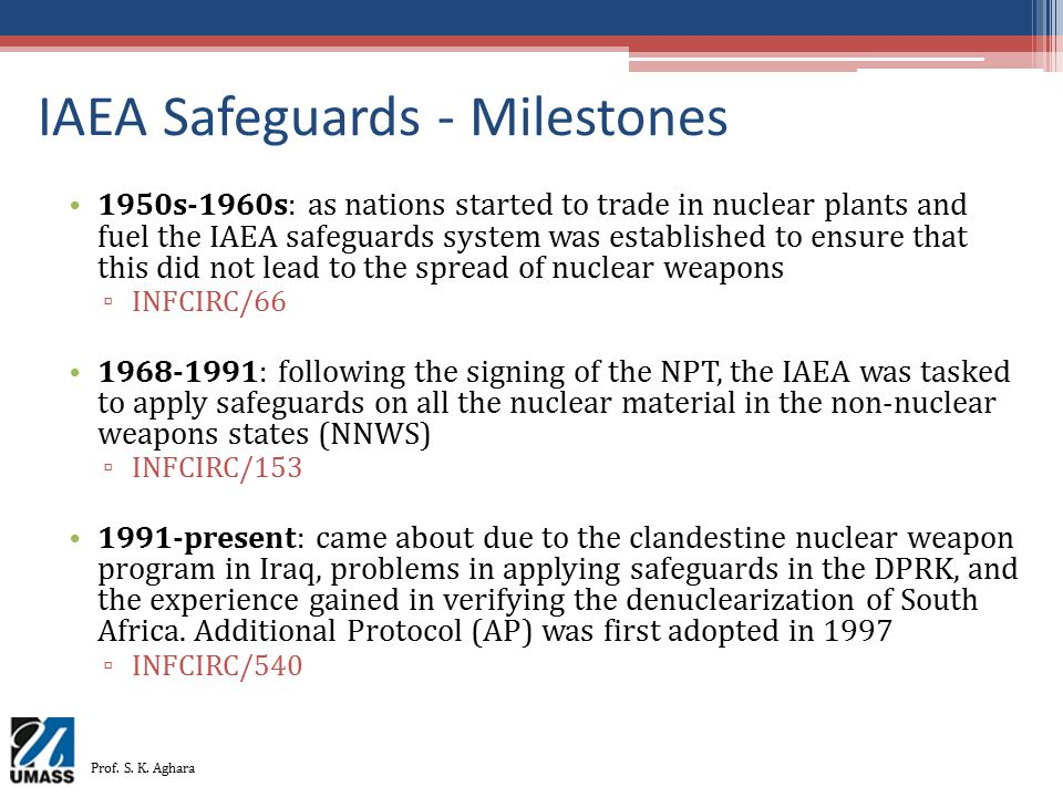 IAEA Safeguards - Milestones 1950s-1960s: as nations started to trade in nuclear plants and fuel the IAEA safeguards system was established to ensure