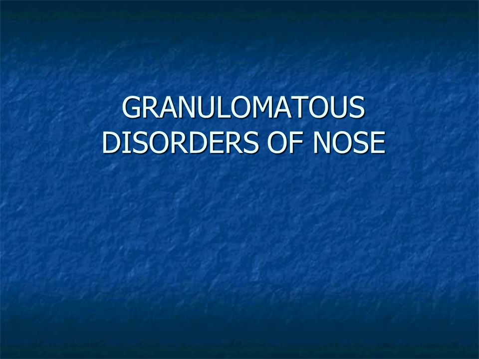 GRANULOMATOUS DISORDERS OF NOSE