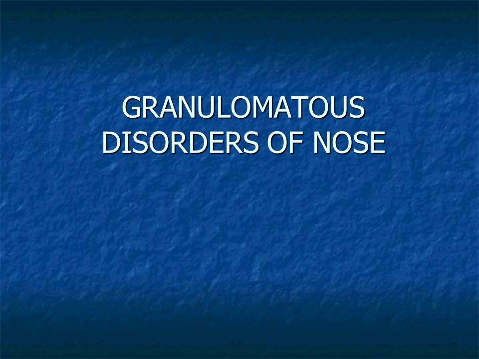 GRANULOMATOUS DISORDERS OF NOSE