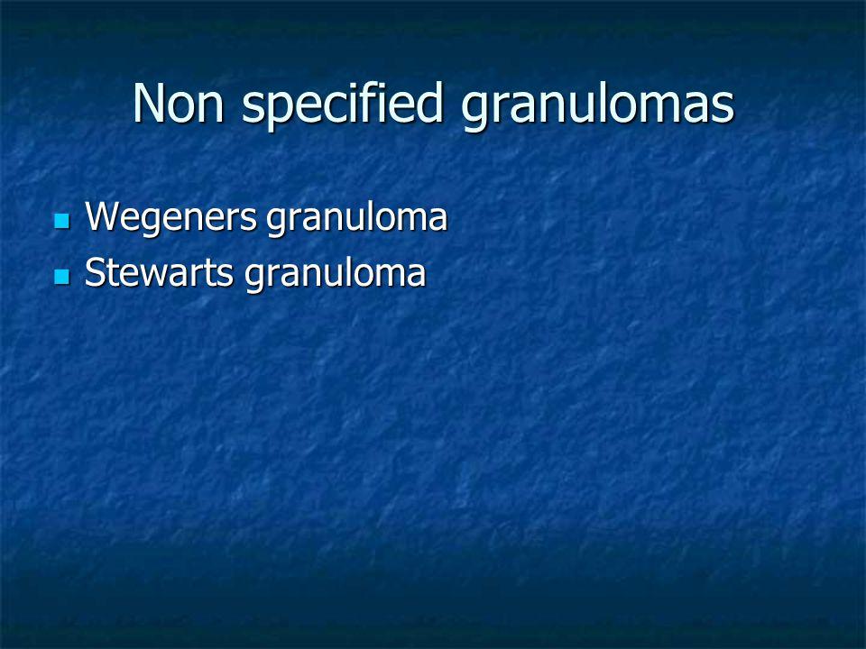 Non specified granulomas Wegeners granuloma Wegeners granuloma Stewarts granuloma Stewarts granuloma