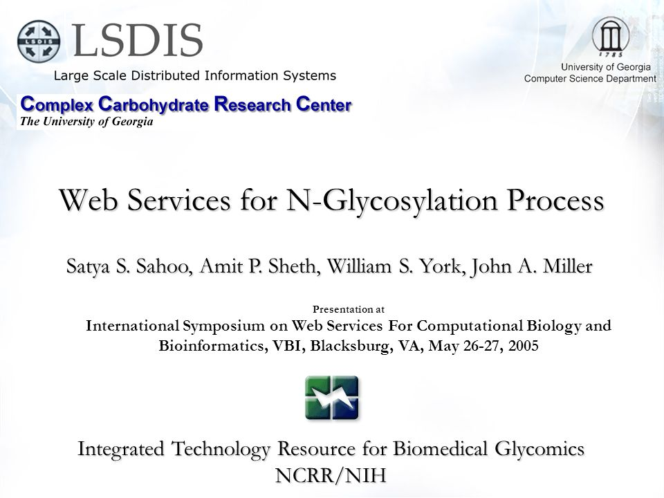 Web Services for N-Glycosylation Process Integrated Technology Resource for Biomedical Glycomics NCRR/NIH Satya S.