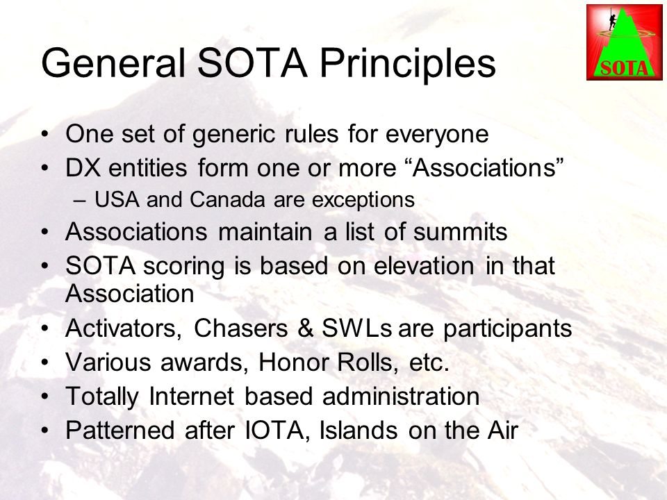 """General SOTA Principles One set of generic rules for everyone DX entities form one or more """"Associations"""" –USA and Canada are exceptions Associations"""