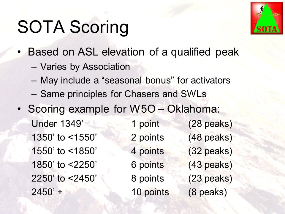 """SOTA Scoring Based on ASL elevation of a qualified peak –Varies by Association –May include a """"seasonal bonus"""" for activators –Same principles for Cha"""