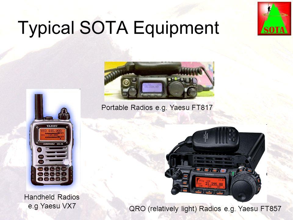 Typical SOTA Equipment Handheld Radios e.g Yaesu VX7 Portable Radios e.g. Yaesu FT817 QRO (relatively light) Radios e.g. Yaesu FT857