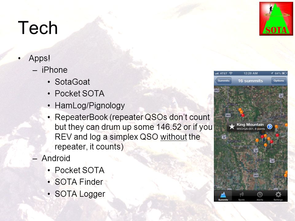 Tech Apps! –iPhone SotaGoat Pocket SOTA HamLog/Pignology RepeaterBook (repeater QSOs don't count but they can drum up some 146.52 or if you REV and lo