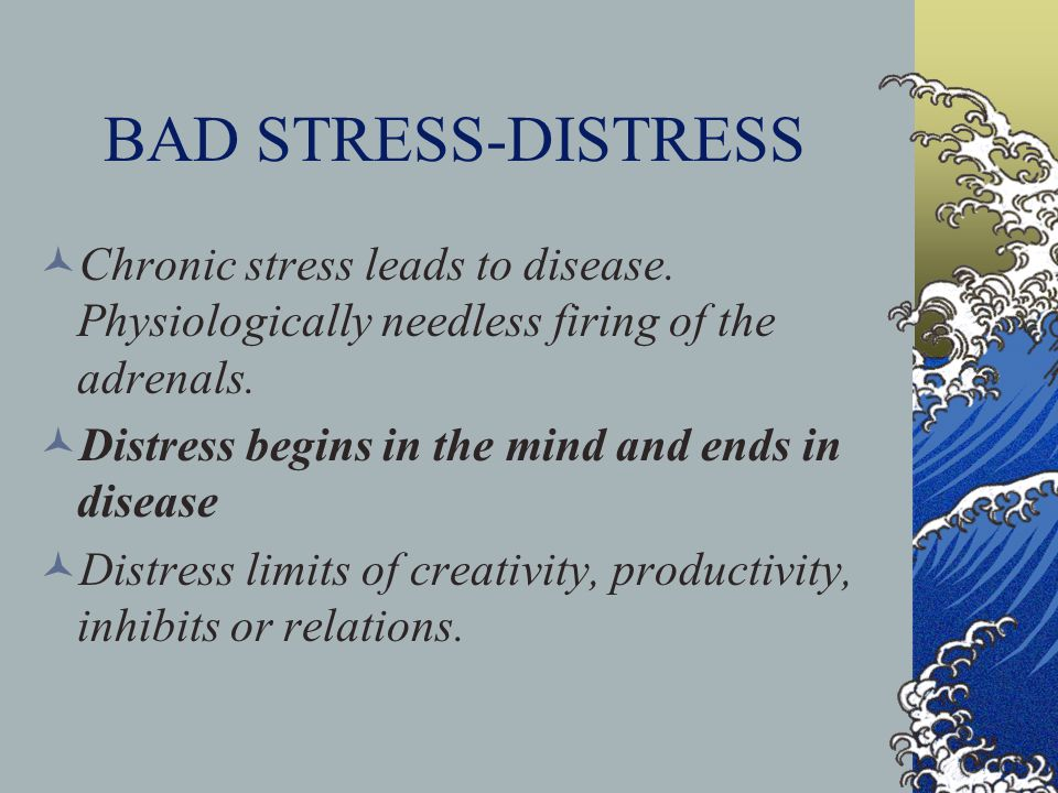 (Dis) Stress A mentally or emotionally disruptive or upsetting condition occurring in response to adverse external influences and capable of affecting physical health, usually characterized by increased heart rate, a rise in blood pressure, muscular tension, irritability, and depression.
