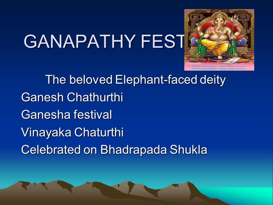 GANAPATHY FESTIVAL God of Wisdom Prosperity and Fortune Festival falls in August-September Son of Shiva-Parvathi Celebrated all over India…more in Maharastra/Karnataka/Andhra Pradesh/Goa/Tamil Nadu/Gujrath